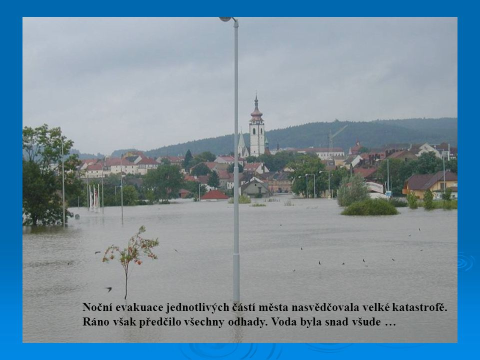 Noční evakuace jednotlivých částí města nasvědčovala velké katastrofě.