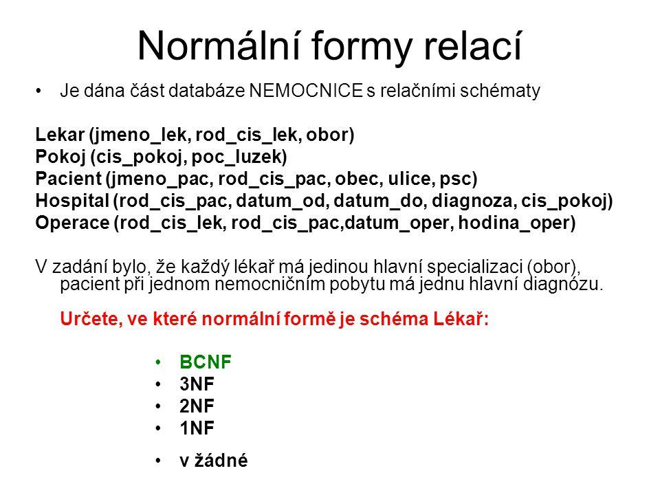Normální formy relací Je dána část databáze NEMOCNICE s relačními schématy. Lekar (jmeno_lek, rod_cis_lek, obor)