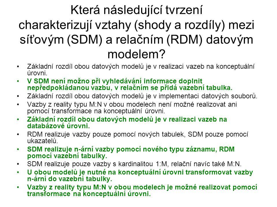 Která následující tvrzení charakterizují vztahy (shody a rozdíly) mezi síťovým (SDM) a relačním (RDM) datovým modelem