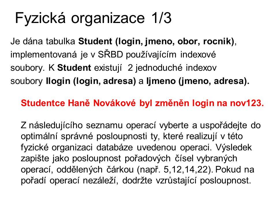 Fyzická organizace 1/3 Je dána tabulka Student (login, jmeno, obor, rocnik), implementovaná je v SŘBD používajícím indexové.