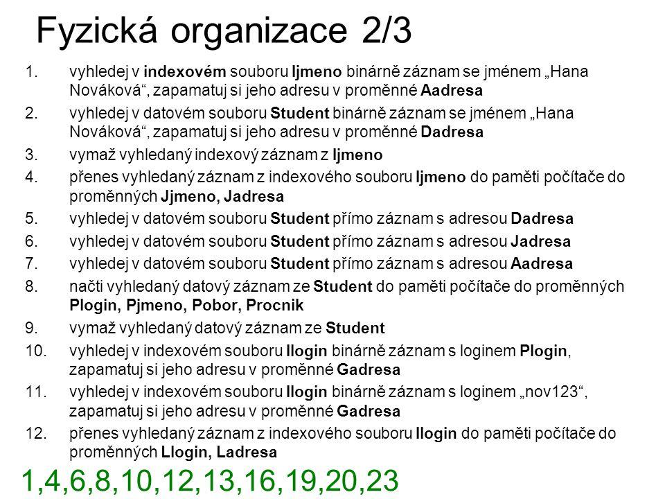 """Fyzická organizace 2/3 vyhledej v indexovém souboru Ijmeno binárně záznam se jménem """"Hana Nováková , zapamatuj si jeho adresu v proměnné Aadresa."""