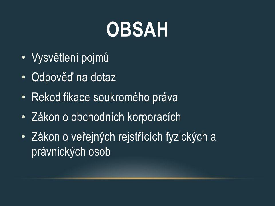 OBSAH Vysvětlení pojmů Odpověď na dotaz Rekodifikace soukromého práva