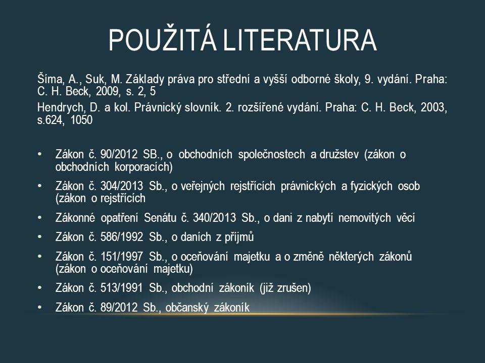 Použitá literatura Šíma, A., Suk, M. Základy práva pro střední a vyšší odborné školy, 9. vydání. Praha: C. H. Beck, 2009, s. 2, 5.