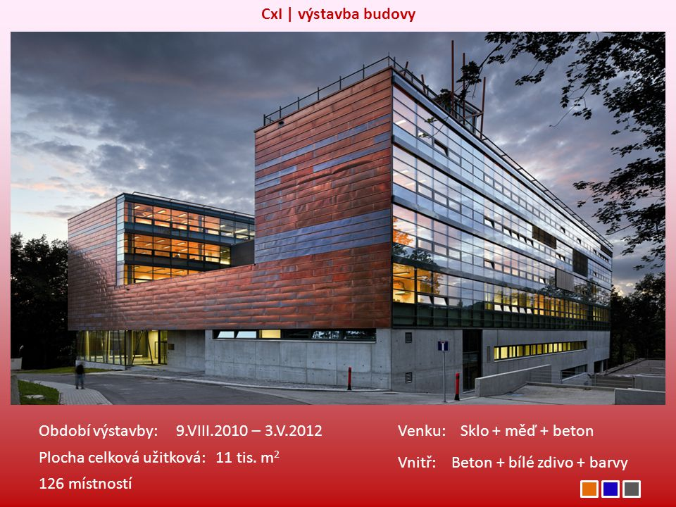 CxI | výstavba budovy Období výstavby: 9.VIII.2010 – 3.V.2012. Venku: Sklo + měď + beton. Plocha celková užitková: 11 tis. m2.