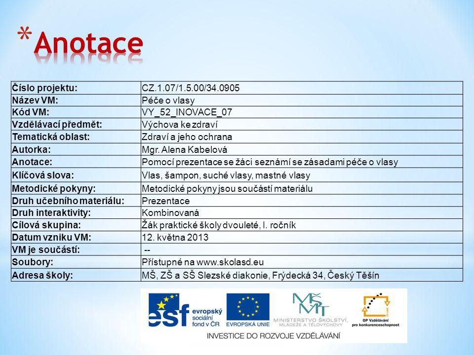 Anotace Číslo projektu: CZ.1.07/1.5.00/34.0905 Název VM: Péče o vlasy