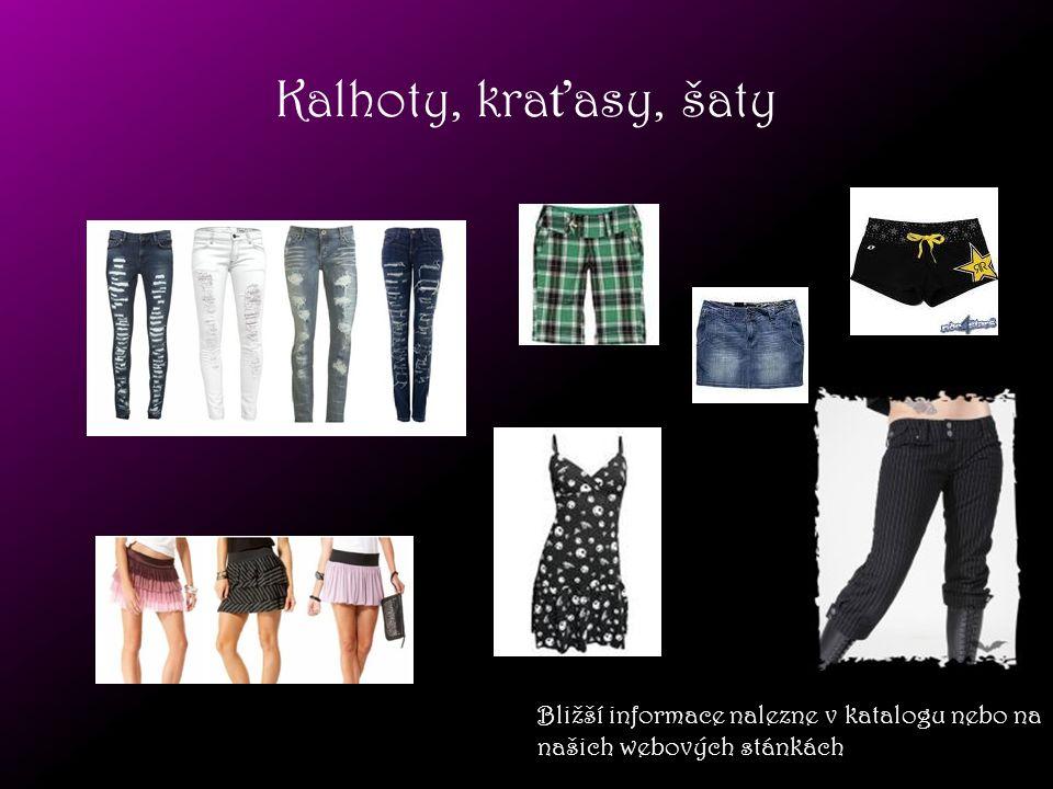 Kalhoty, kraťasy, šaty Bližší informace nalezne v katalogu nebo na našich webových stánkách