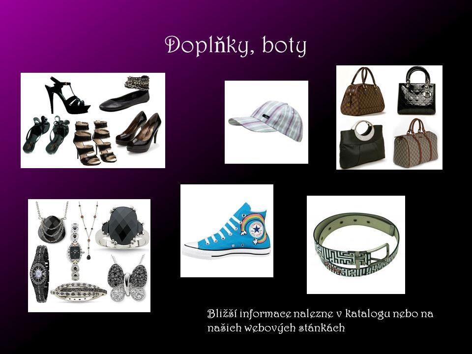 Doplňky, boty Bližší informace nalezne v katalogu nebo na našich webových stánkách