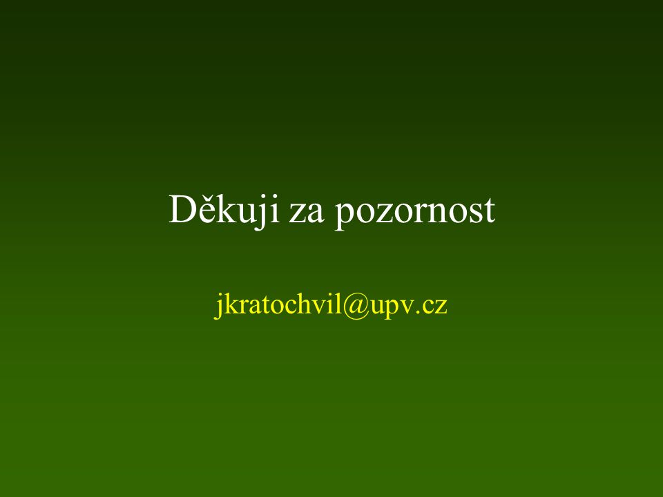 Děkuji za pozornost jkratochvil@upv.cz