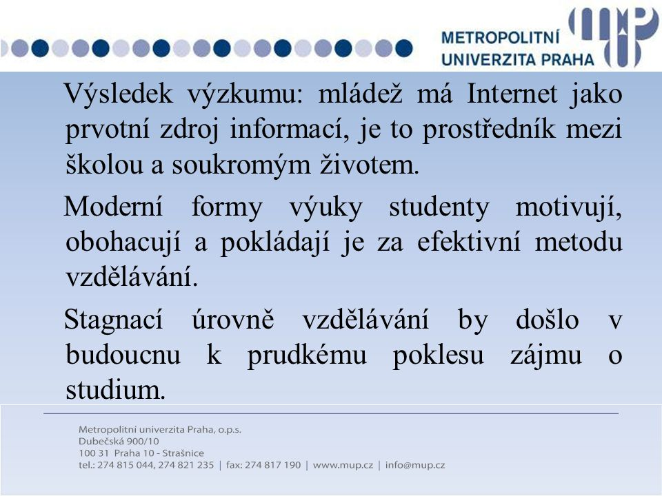 Výsledek výzkumu: mládež má Internet jako prvotní zdroj informací, je to prostředník mezi školou a soukromým životem.