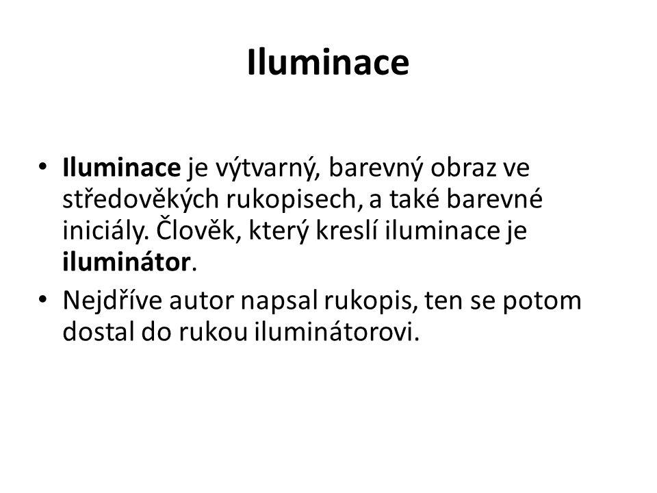 Iluminace Iluminace je výtvarný, barevný obraz ve středověkých rukopisech, a také barevné iniciály. Člověk, který kreslí iluminace je iluminátor.