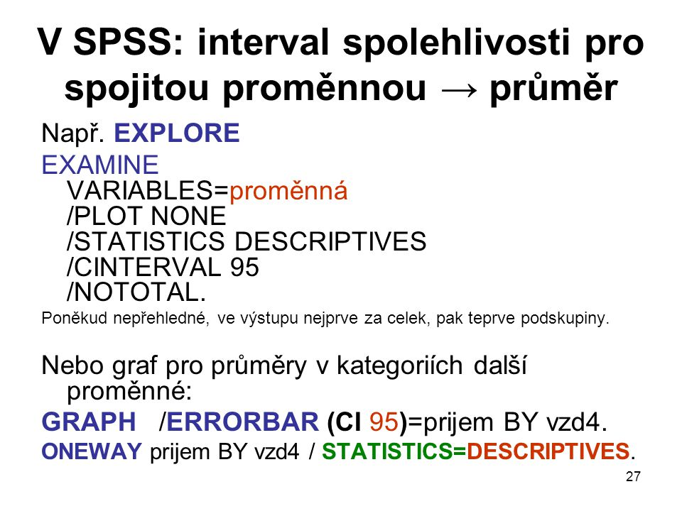 V SPSS: interval spolehlivosti pro spojitou proměnnou → průměr