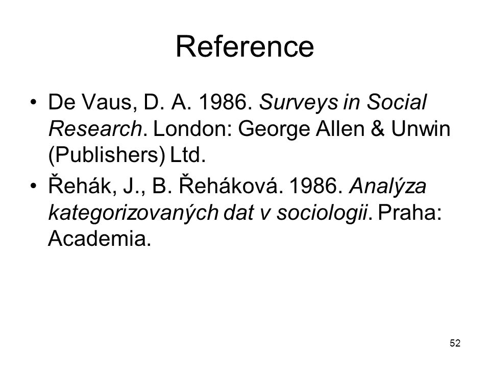 Reference De Vaus, D. A. 1986. Surveys in Social Research. London: George Allen & Unwin (Publishers) Ltd.