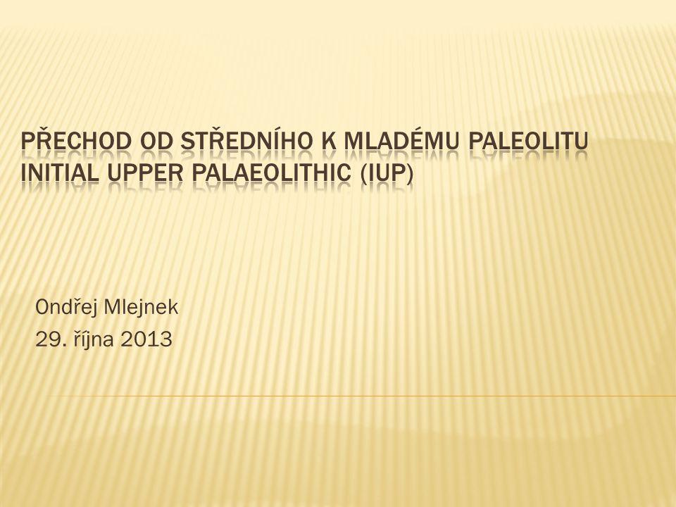 Přechod od středního k mladému paleolitu Initial Upper Palaeolithic (IUP)