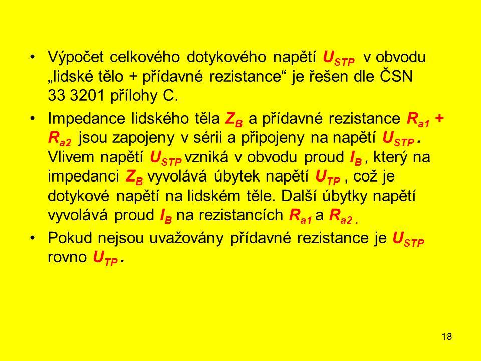 """Výpočet celkového dotykového napětí USTP v obvodu """"lidské tělo + přídavné rezistance je řešen dle ČSN 33 3201 přílohy C."""