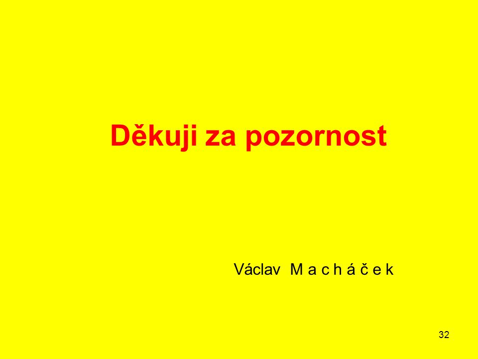 Děkuji za pozornost Václav M a c h á č e k