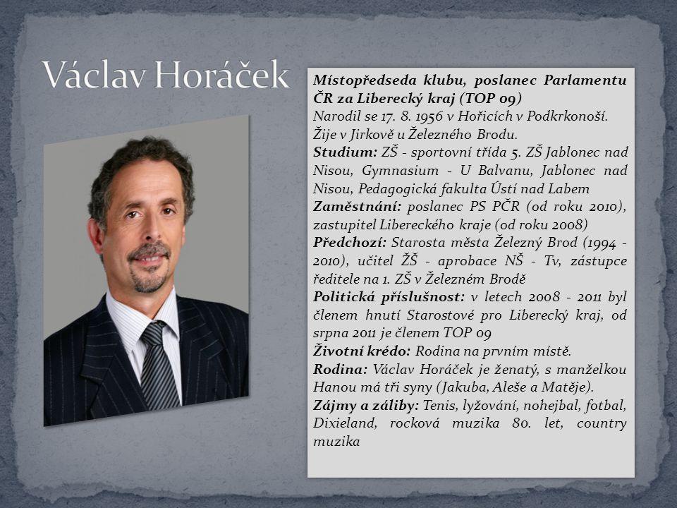Václav Horáček Místopředseda klubu, poslanec Parlamentu ČR za Liberecký kraj (TOP 09) Narodil se 17. 8. 1956 v Hořicích v Podkrkonoší.