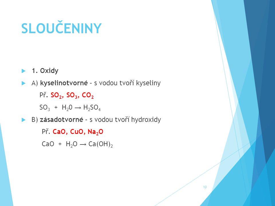 SLOUČENINY 1. Oxidy A) kyselinotvorné – s vodou tvoří kyseliny