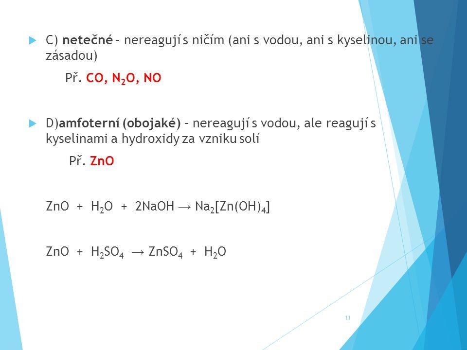 C) netečné – nereagují s ničím (ani s vodou, ani s kyselinou, ani se zásadou)