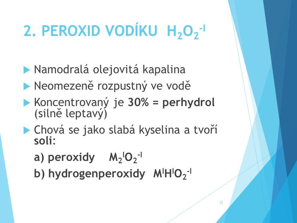 2. PEROXID VODÍKU H2O2-I Namodralá olejovitá kapalina