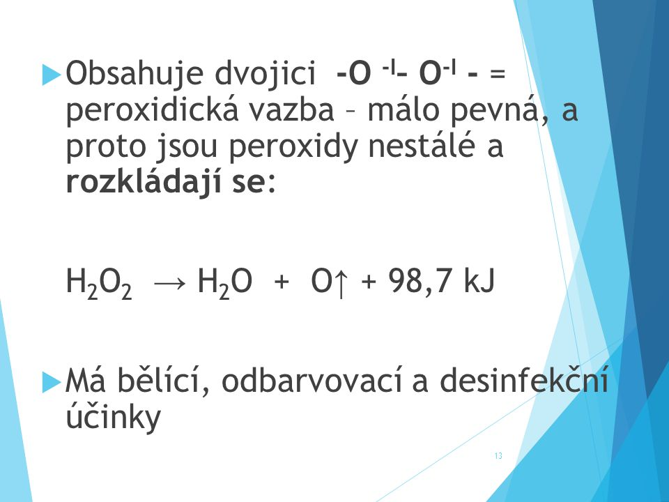 Obsahuje dvojici -O -I– O-I - = peroxidická vazba – málo pevná, a proto jsou peroxidy nestálé a rozkládají se: