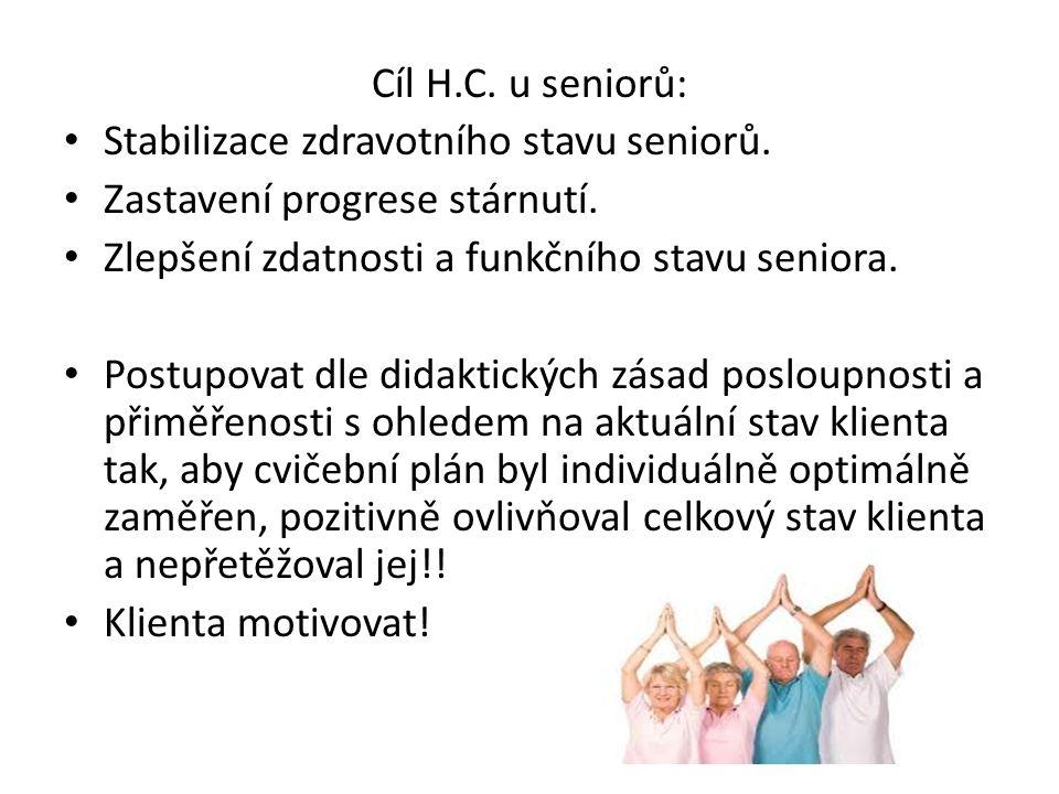 Cíl H.C. u seniorů: Stabilizace zdravotního stavu seniorů. Zastavení progrese stárnutí. Zlepšení zdatnosti a funkčního stavu seniora.