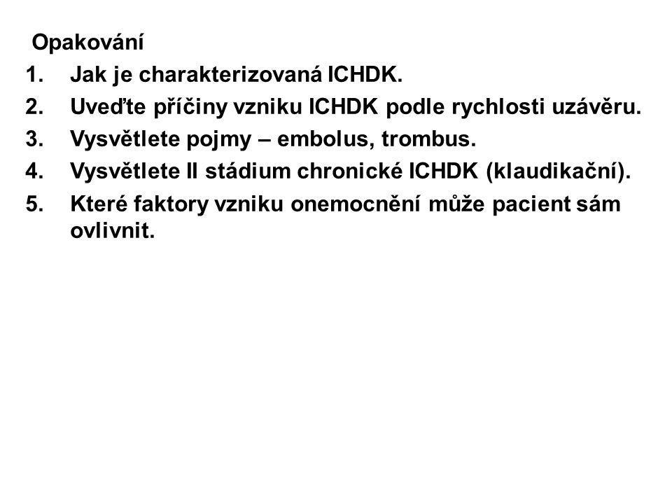 Opakování Jak je charakterizovaná ICHDK. Uveďte příčiny vzniku ICHDK podle rychlosti uzávěru. Vysvětlete pojmy – embolus, trombus.