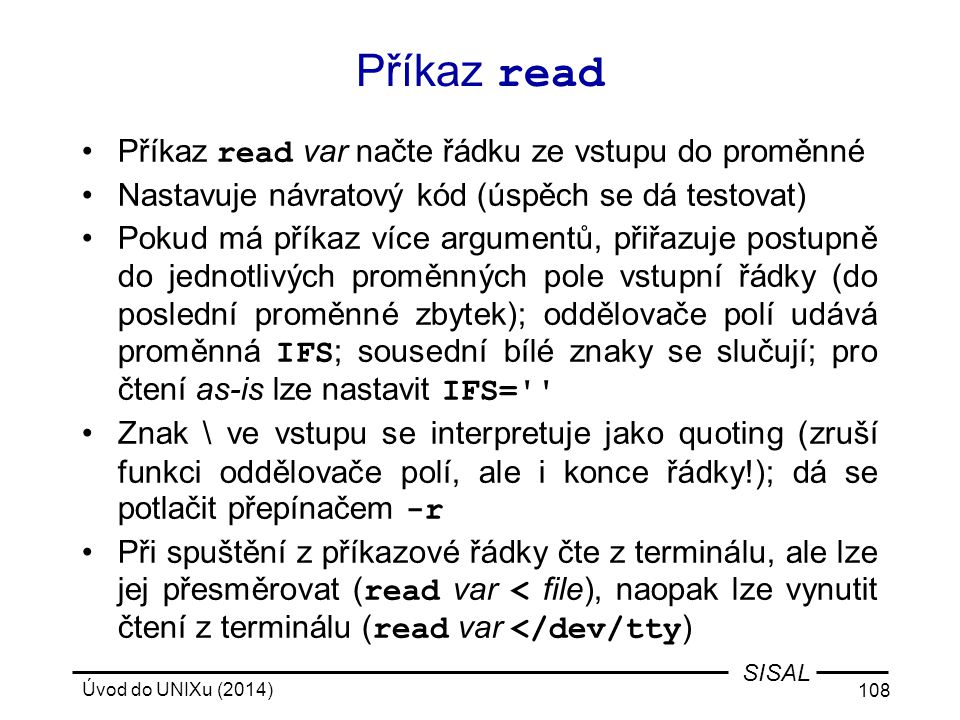 Příkaz read Příkaz read var načte řádku ze vstupu do proměnné