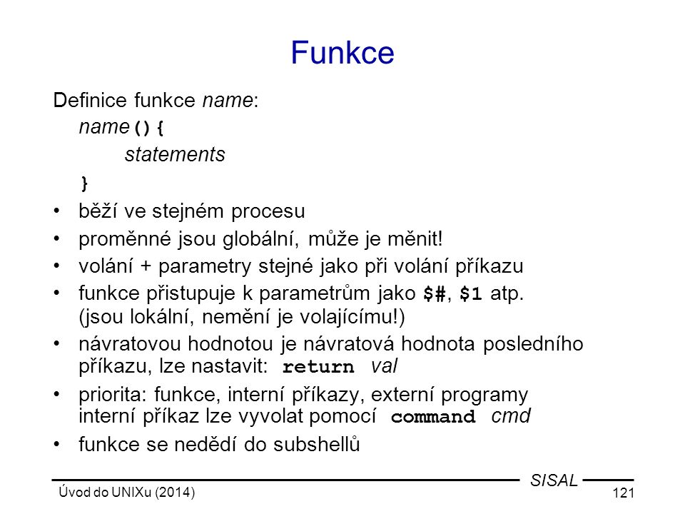 Funkce Definice funkce name: name(){ statements }