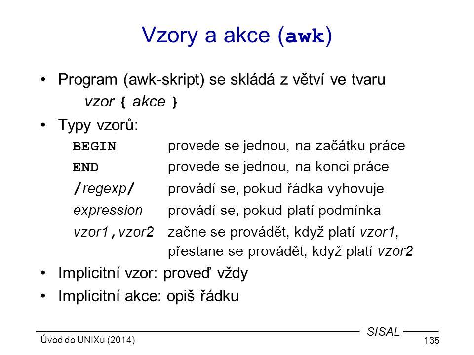 Vzory a akce (awk) Program (awk-skript) se skládá z větví ve tvaru