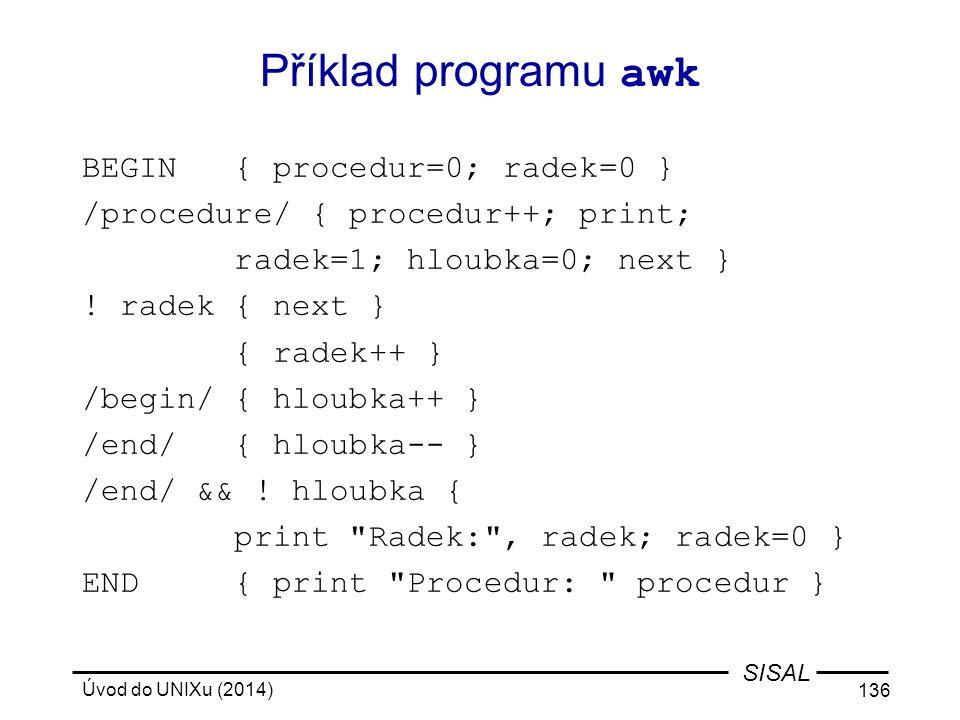 Příklad programu awk BEGIN { procedur=0; radek=0 }