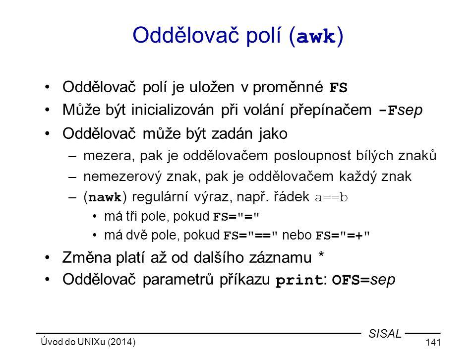 Oddělovač polí (awk) Oddělovač polí je uložen v proměnné FS