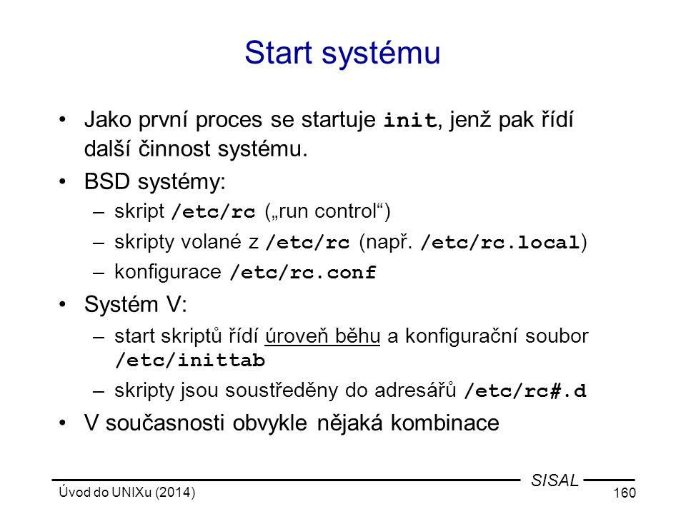 Start systému Jako první proces se startuje init, jenž pak řídí další činnost systému. BSD systémy: