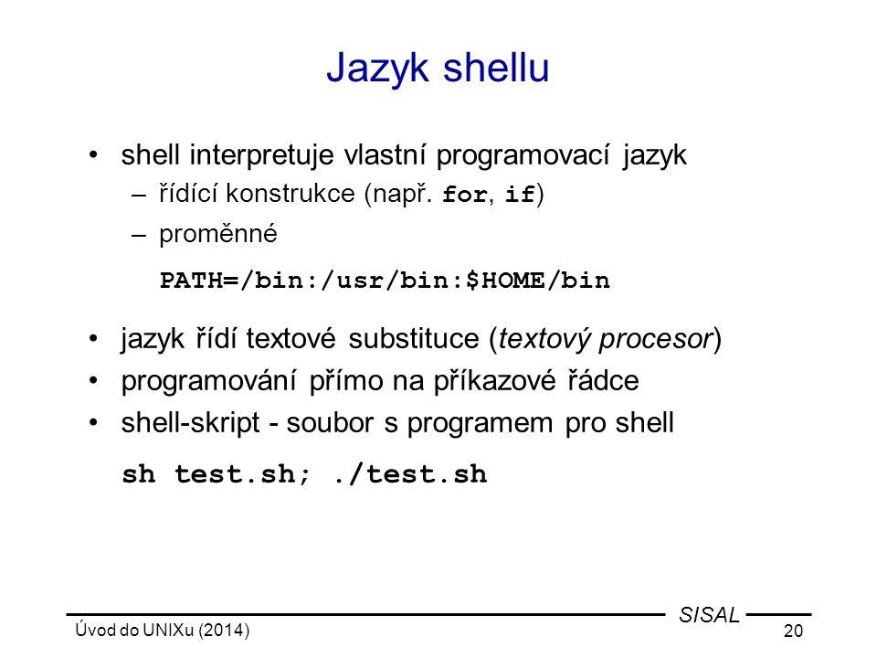 Jazyk shellu shell interpretuje vlastní programovací jazyk