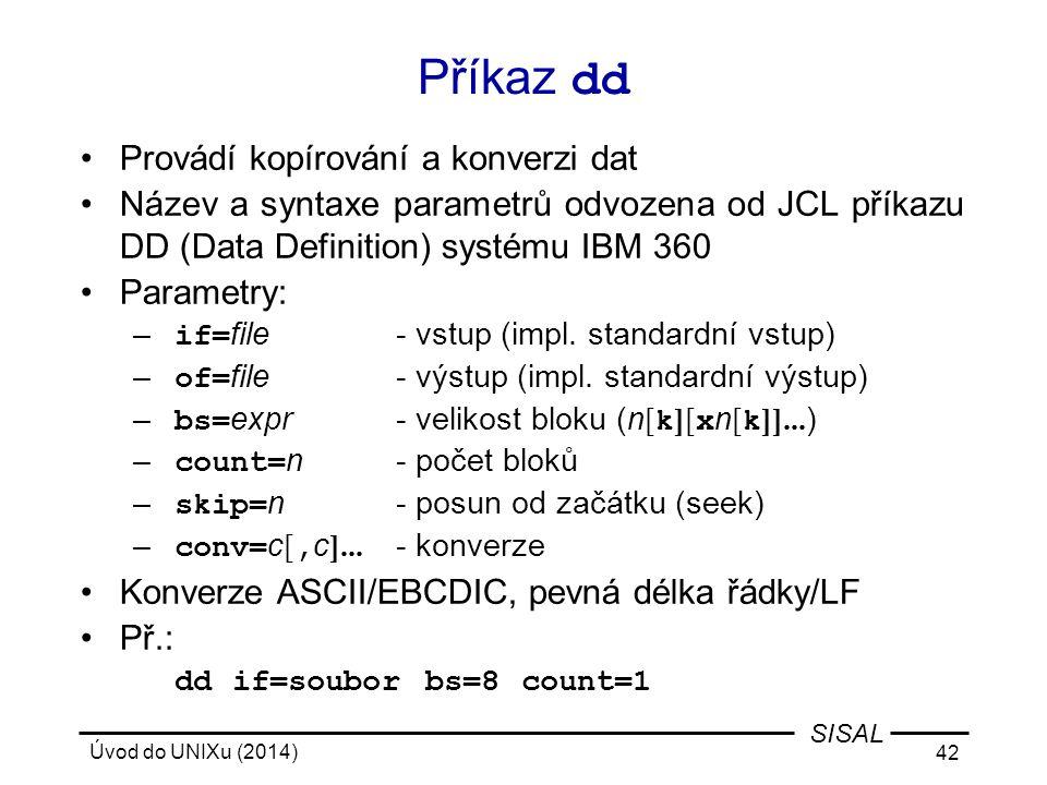 Příkaz dd Provádí kopírování a konverzi dat