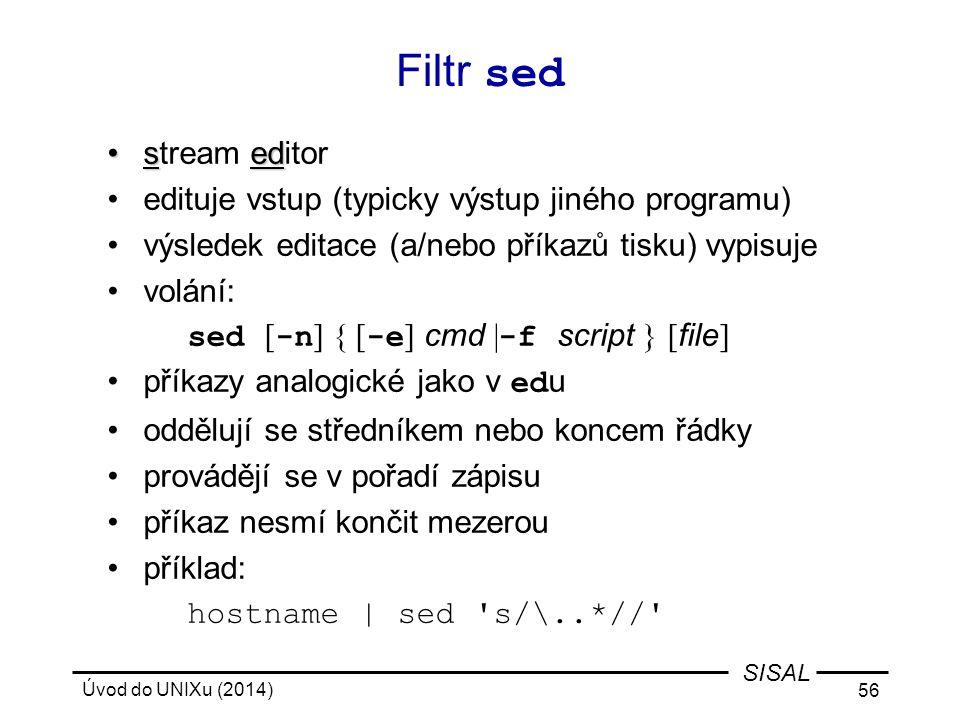 Filtr sed stream editor edituje vstup (typicky výstup jiného programu)