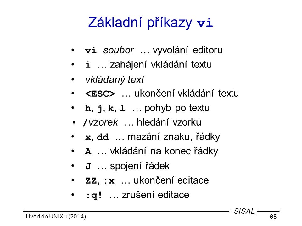 Základní příkazy vi vi soubor … vyvolání editoru