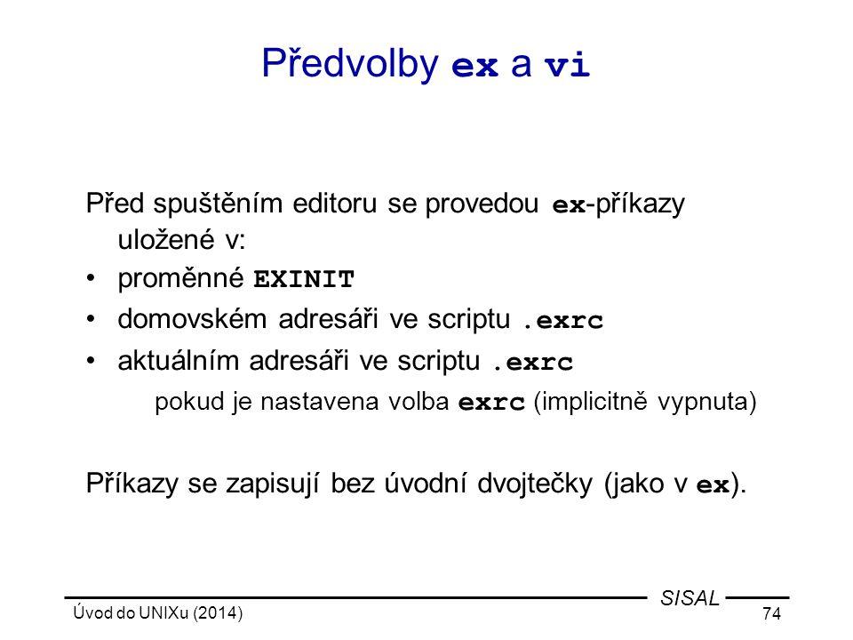 Předvolby ex a vi Před spuštěním editoru se provedou ex-příkazy uložené v: proměnné EXINIT. domovském adresáři ve scriptu .exrc.