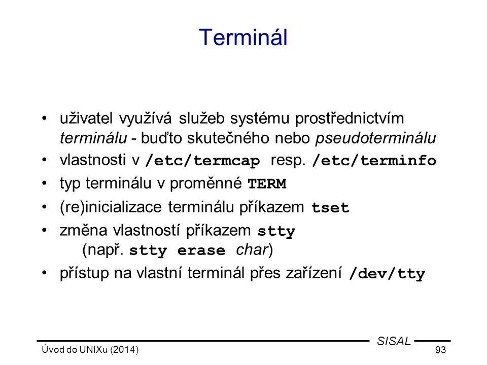 Terminál uživatel využívá služeb systému prostřednictvím terminálu - buďto skutečného nebo pseudoterminálu.