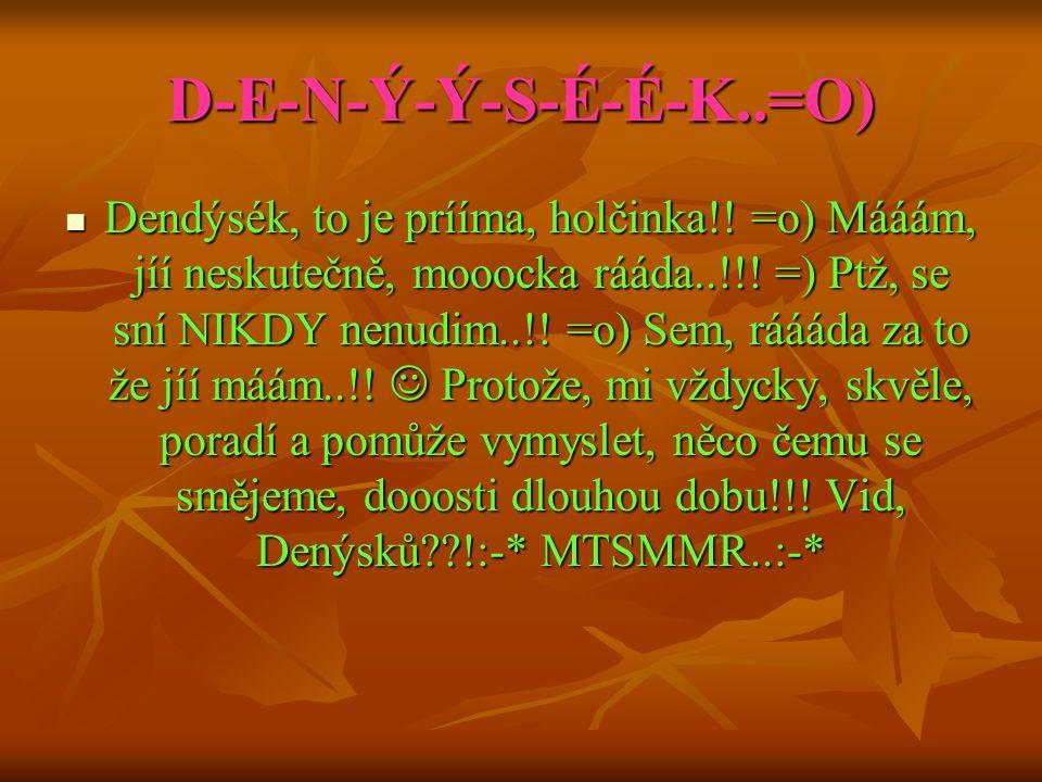 D-E-N-Ý-Ý-S-É-É-K..=O)