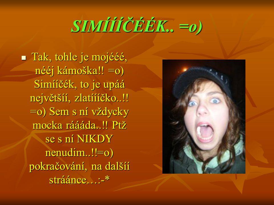 SIMÍÍÍČÉÉK.. =o)