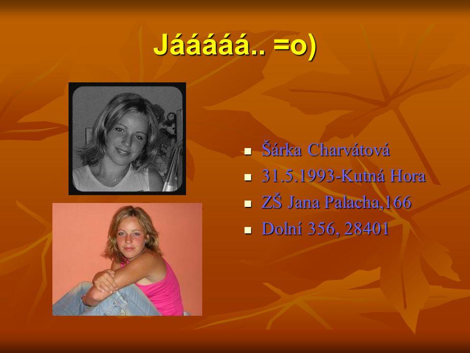 Jááááá.. =o) Šárka Charvátová 31.5.1993-Kutná Hora ZŠ Jana Palacha,166