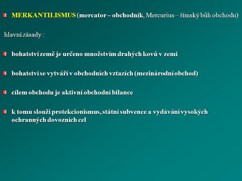 MERKANTILISMUS (mercator – obchodník, Mercurius – římský bůh obchodu)