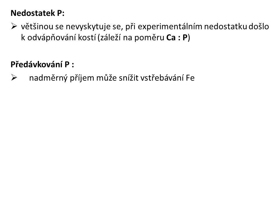 Nedostatek P: většinou se nevyskytuje se, při experimentálním nedostatku došlo k odvápňování kostí (záleží na poměru Ca : P)
