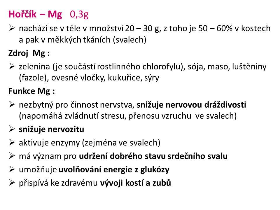 Hořčík – Mg 0,3g nachází se v těle v množství 20 – 30 g, z toho je 50 – 60% v kostech a pak v měkkých tkáních (svalech)