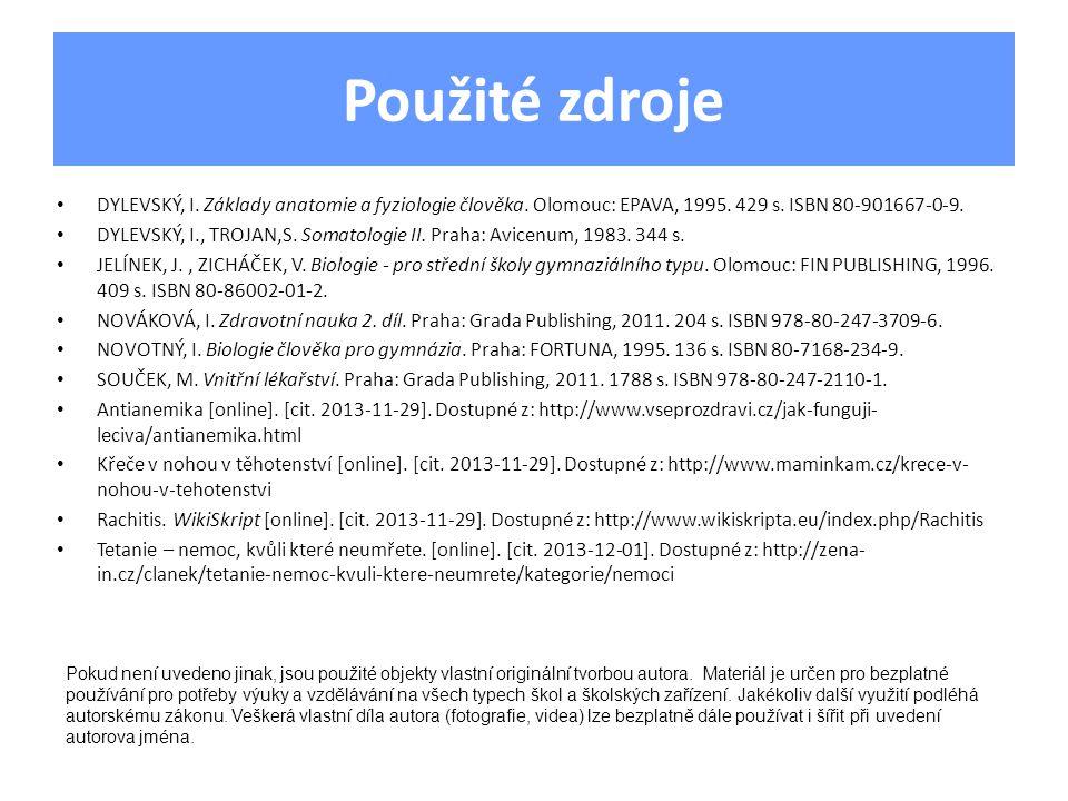 Použité zdroje DYLEVSKÝ, I. Základy anatomie a fyziologie člověka. Olomouc: EPAVA, 1995. 429 s. ISBN 80-901667-0-9.