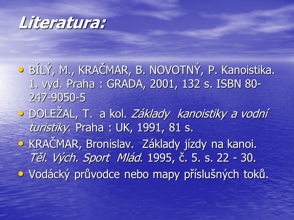 Literatura: BÍLÝ, M., KRAČMAR, B. NOVOTNÝ, P. Kanoistika. 1. vyd. Praha : GRADA, 2001, 132 s. ISBN 80-247-9050-5.