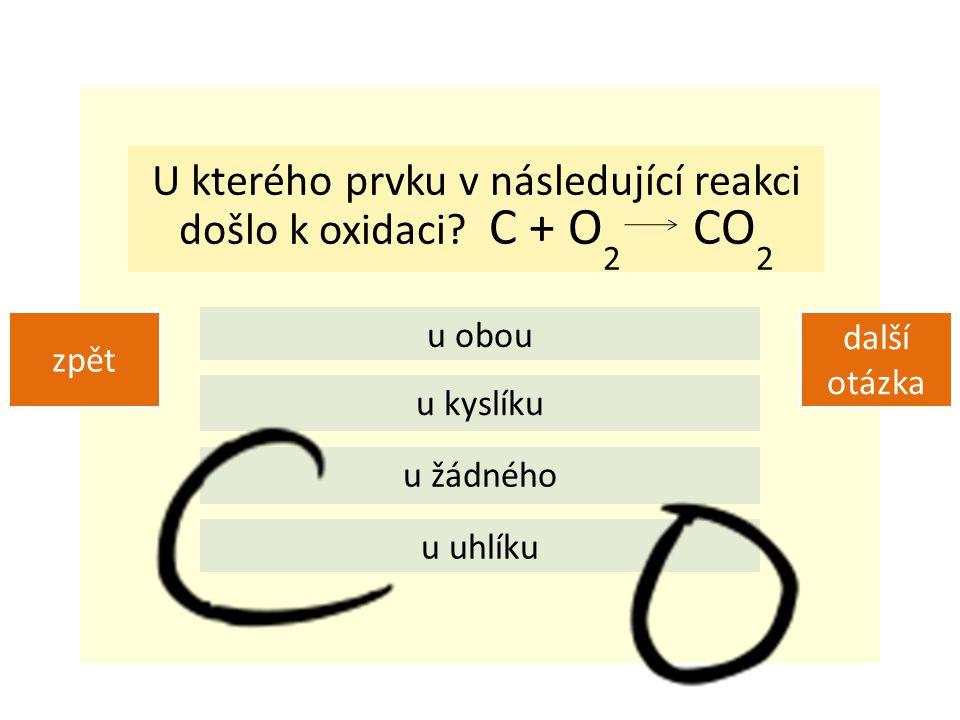 U kterého prvku v následující reakci došlo k oxidaci C + O2 CO2