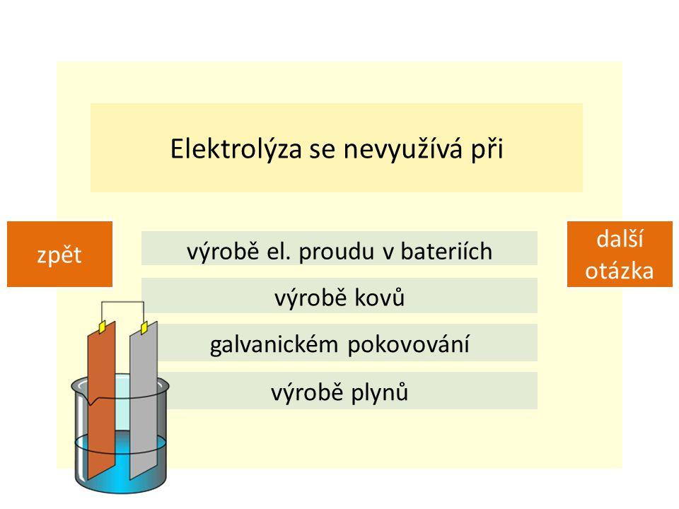 Elektrolýza se nevyužívá při
