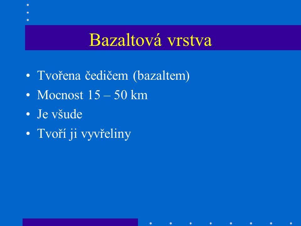 Bazaltová vrstva Tvořena čedičem (bazaltem) Mocnost 15 – 50 km