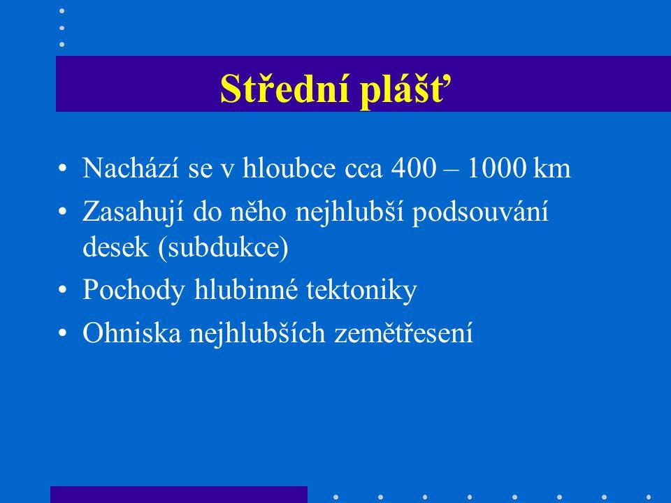 Střední plášť Nachází se v hloubce cca 400 – 1000 km